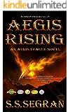 AEGIS RISING (Apocalyptic, Pre-Dystopian, Action-Adventure, Sci-Fi Thriller) (The Aegis League Series Book 1)