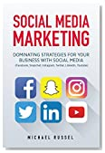 Social Media Marketing: Dominating Strategies for your Business with Social Media (Facebook, Snapchat, Instagram, Twitter, LinkedIn, YouTube)