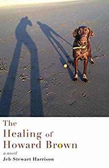 The Healing Of Howard Brown by Jeb Stewart Harrison ebook deal