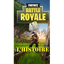 Fortnite: Battle Royale L'Histoire (French Edition)
