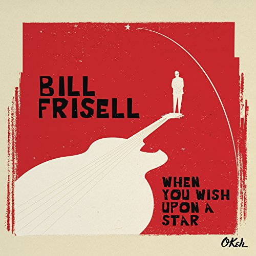 When You Wish Upon a Star (2016) (Album) by Bill Frisell