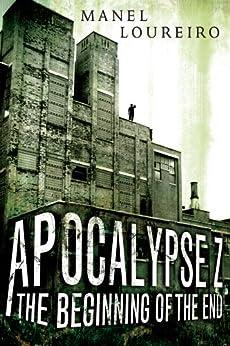 The Beginning of the End (Apocalypse Z Book 1) by [Loureiro, Manel]