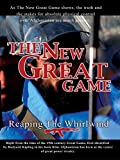 The New Great Game - Reaping The Whirlwind