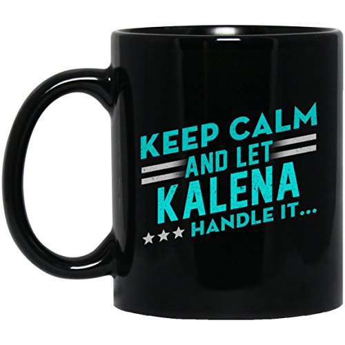 Gag name gifts mug For Men, Women- Keep Calm And Let KALENA - Best Sarcastic Mug For Husband, Dad- On Christmas, Black 11oz hot cold coffee mug - Kalena Meaning Hawaiian