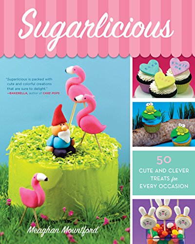 Sugarlicious: 50 Cute and Clever Treats for Every