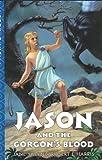 Jason and the Gorgon's Blood, Jane Yolen and Robert J. Harris, 0060294531