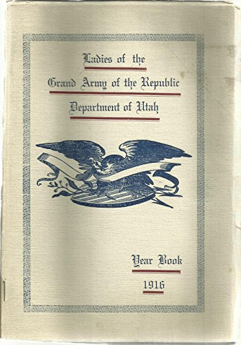 Ladies of the Grand Army of the Republic - Department of Utah - Year Book 1916 (Ladies Of The Grand Army Of The Republic)