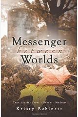 Messenger Between Worlds: True Stories from a Psychic Medium Paperback