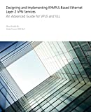 Designing and Implementing IP/MPLS-Based Ethernet Layer 2 VPN Services: An Advanced Guide for VPLS and VLL