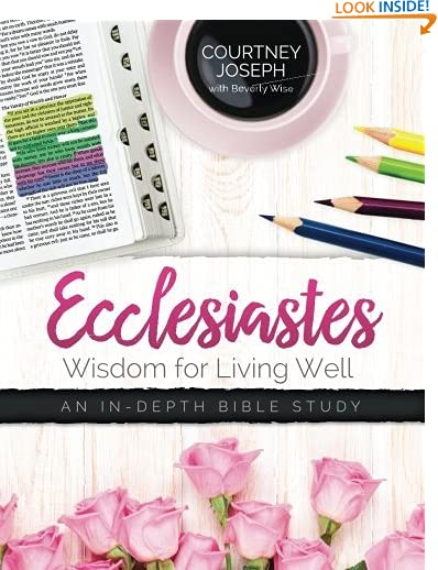 Ecclesiastes: Wisdom For Living Well: An In-depth Bible Study by Courtney Joseph
