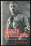 Julius Streicher : The Man Who Persuaded a Nation to Hate Jews, Bytwerk, Randall L., 0812828348