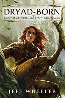 Dryad-Born (Whispers from Mirrowen Book 2) by [Wheeler, Jeff]