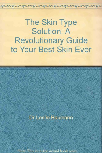 The Skin Type Solution  A Revolutionary Guide To Your Best Skin Ever