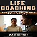 Life Coaching: Life Coach, How to Motivate, Inspire, Influence & Help Anyone Audiobook by Zac Dixon Narrated by Hubris Buchanan