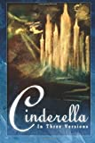 img - for Cinderella: The Classic Tale in Three Versions book / textbook / text book