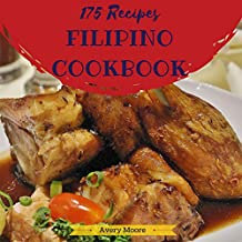 Filipino Cookbook 175: Tasting Filipino Cuisine Right In Your Little Kitchen! (Easy Filipino Cookbook, Filipino Recipe Book, Best Filipino Food, Vegan Filipino Cookbook, Filipino Dessert) [Book 1]