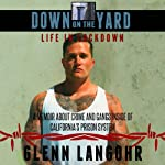 Down on the Yard: A Memoir About Crime and Gangs Inside the California Prison System, Life in Lockdown | Glenn Langohr