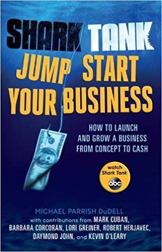 Shark Tank Jump Start Your Business: How to Launch and Grow a Business from Concept to Cash by Michael Parrish DuDell (2013-11-05)