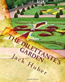 The Dilettante's Garden, Jack Huber, 1461024080