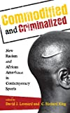 Commodified and Criminalized: New Racism and African Americans in Contemporary Sports (Perspectives on a Multiracial America)