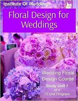 Floral Design For Weddings Wedding Floral Design Course Unit 1 Of