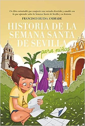 Historia De La Semana Santa De Sevilla para Niños de Francisco Huesa Andrade