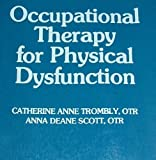 Occupational Therapy for Physical Dysfunction, Trombly, Catherine A. and Scott, Anna D., 0683083864