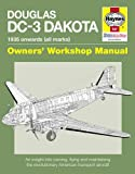 Douglas DC-3 Dakota Manual: An Insight into Owning, Flying and Maintaining the Revolutionary American Transport Aircraft
