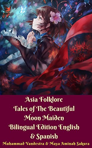 Asia Folklore Tales of The Beautiful Moon Maiden Bilingual Edition English & Spanish by [Vandestra