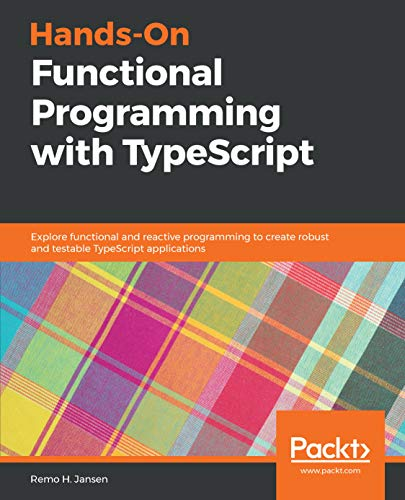 Programming with TypeScript: Explore functional and reactive programming to create robust and testable TypeScript applications ()