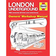 London Underground: 1863 onwards (all lines and extensions) Designing, building and operating the world's oldest underground