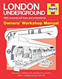 London Underground: 1863 onwards (all lines and extensions) Designing, building and operating the world's oldest underground (Owners' Workshop Manual)