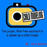 Child Modeling: The proper, risk free approach to a career as a child model