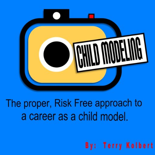 Child Modeling: The proper, risk free approach to a career as a child model (Child Modeling compare prices)