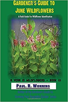 Gardener's Guide to June Wildflowers: A Field Guide for Wildflower Identification (A Year in Wildflowers) (Volume 3)
