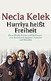 Hurriya heißt Freiheit: Die arabische Revolte und die Frauen – eine Reise durch Ägypten, Tunesien und Marokko