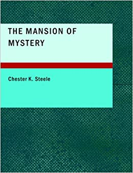 Chester K. Steele - The Mansion Of Mystery