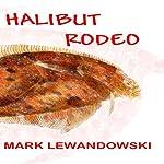 Halibut Rodeo | Mark Lewandowski