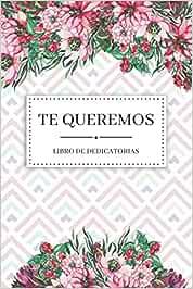 TE QUEREMOS | Libro de Dedicatorias: Libro de Firmas Original para Escribir Historias Pasadas o Dedicatorias de Amor a un Ser Querido | 110 Páginas | Cumpleaños | Boda | Comunión
