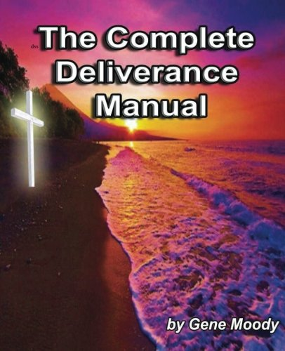 The Complete Deliverance Manual (Deliverance Manual By Gene And Earline Moody)