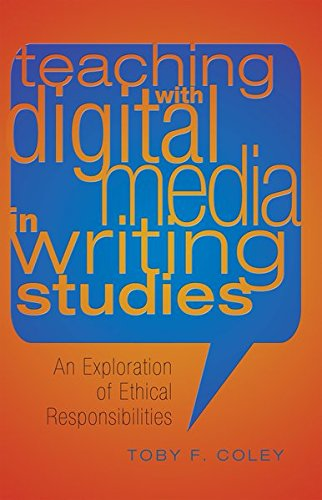 Teaching with Digital Media in Writing Studies: An Exploration of Ethical Responsibilities (Studies in Composition and Rhetoric) by Peter Lang Inc., International Academic Publishers