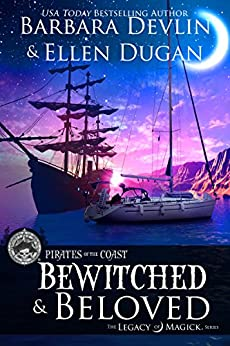Bewitched & Beloved: A Pirates of the Coast/The Legacy of Magick Crossover by [Devlin, Barbara, Dugan, Ellen]