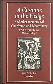 A Lee: A Cezanne in the Hedge and Other Memories of Charleston and Bloomsbury (Cloth)