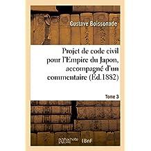 Projet de Code Civil Pour L'Empire Du Japon, Accompagne D'Un Commentaire. Tome 3