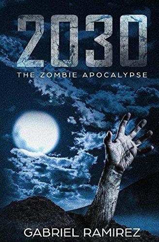 2030: The Zombie Apocalypse (The Gabriel Ramirez Series Book 3)