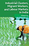 Industrial Clusters, Migrant Workers, and Labour Markets in India, , 1137408766