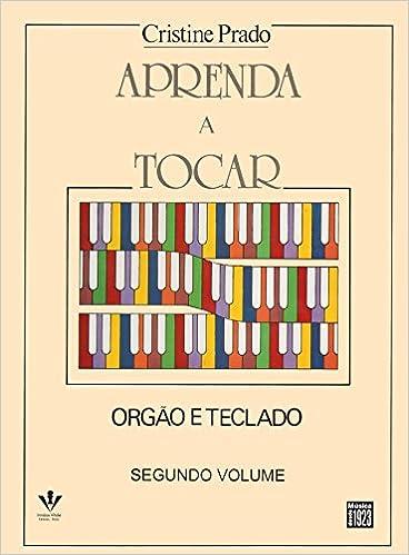 Aprenda a Tocar Órgão e Teclado - Volume 2: Cristine Prado: 9788574070544: Amazon.com: Books