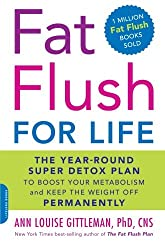 Fat Flush for Life: The Year-Round Super Detox Plan to Boost Your Metabolism and Keep the Weight Off Permanently