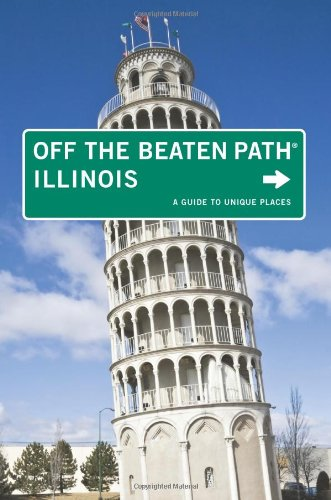 Illinois Off the Beaten Path, 10th: A Guide to Unique Places (Off the Beaten Path Series)