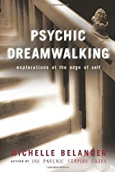 Psychic Dreamwalking: Explorations at the Edge of Self Paperback October 1, 2006